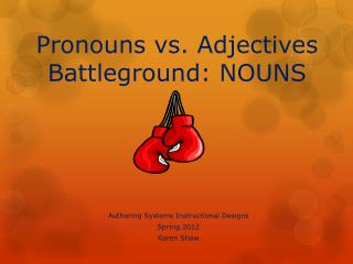 Pronouns vs. Adjectives Battleground: NOUNS