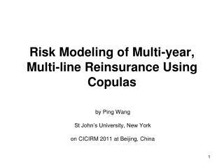 R isk Modeling of Multi-year , Multi-line Reinsurance Using Copulas