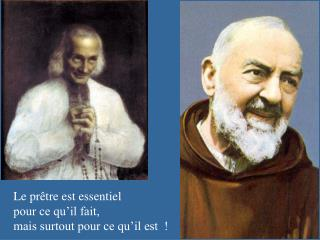 Le prêtre est essentiel       pour ce qu'il fait,       mais surtout pour ce qu'il est  !