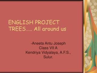 ENGLISH PROJECT TREES….. All around us
