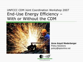 UNFCCC CDM Joint Coordination Workshop 2007 End-Use Energy Efficiency –  With or Without the CDM