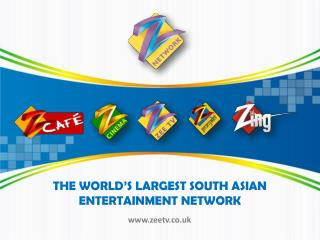 THE WORLD'S LARGEST SOUTH ASIAN  ENTERTAINMENT NETWORK