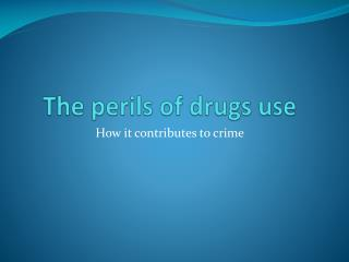 The perils of drugs use