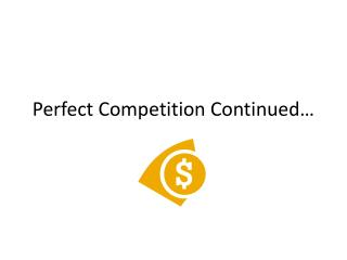 Perfect Competition Continued…
