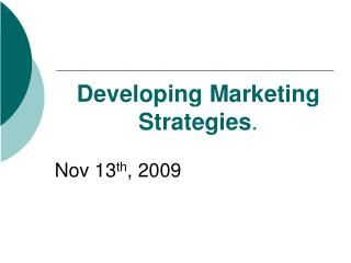Developing Marketing Strategies.