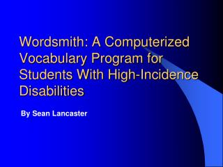 Wordsmith: A Computerized Vocabulary Program for Students With High-Incidence Disabilities