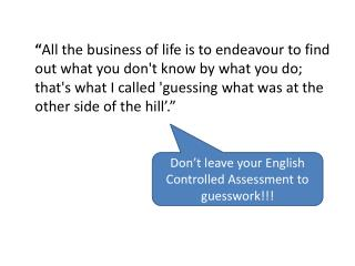 Don't leave your English Controlled Assessment to guesswork!!!