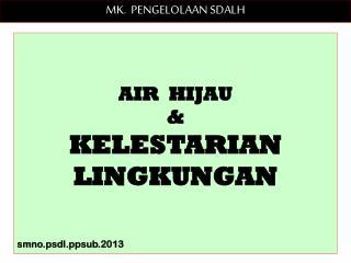 AIR  HIJAU   &  KELESTARIAN  LINGKUNGAN smno.psdlub.2013