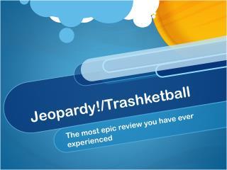 Jeopardy!/ Trashketball