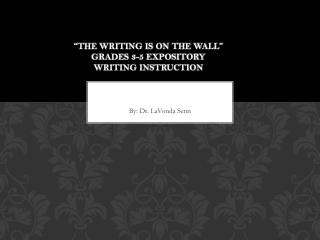 �The Writing is on the Wall� Grades 3-5 Expository Writing Instruction