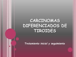 CARCINOMAS DIFERENCIADOS DE TIROIDES