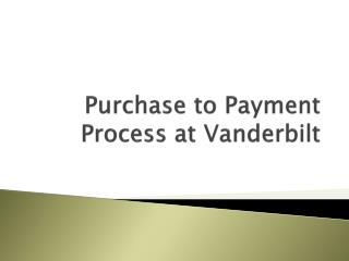 Purchase to Payment Process at Vanderbilt