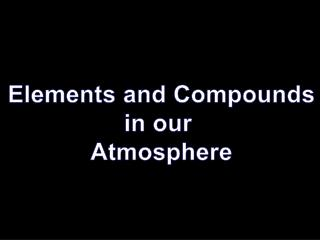 Elements and Compounds in our  Atmosphere