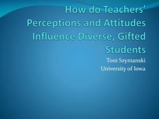 How do Teachers' Perceptions and Attitudes Influence Diverse, Gifted Students