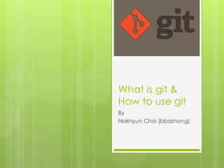 What is  git  & How  to use  git