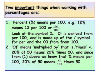Two  important  things when working with percentages are: