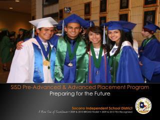 SISD Pre-Advanced & Advanced Placement Program  Preparing for the Future