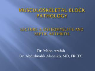 MUSCULOSKELETAL BLOCK Pathology Lecture  3:  OSTEOMYELITIS and SEPTIC ARTHRITIS