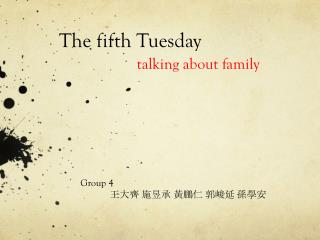 The fifth Tuesday talking about family