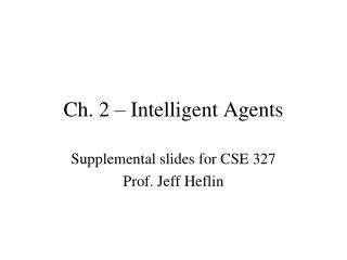 Ch. 2 – Intelligent Agents