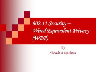 802.11 Security          Wired Equivalent Privacy WEP
