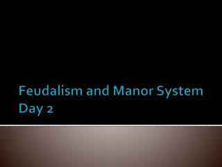 Feudalism and Manor System Day 2