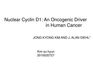 Nuclear Cyclin D1: An Oncogenic Driver                                  in Human Cancer