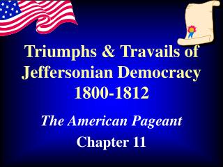 Triumphs & Travails of Jeffersonian Democracy 1800-1812