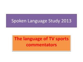 Spoken Language Study 2013