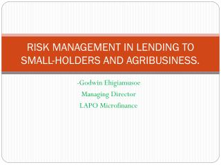 RISK MANAGEMENT IN LENDING TO SMALL-HOLDERS AND AGRIBUSINESS.