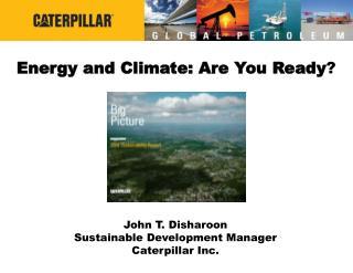 John T. Disharoon Sustainable Development Manager Caterpillar Inc.