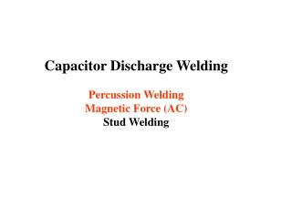 Capacitor Discharge Welding  Percussion Welding Magnetic Force AC Stud Welding