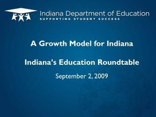 A Growth Model for Indiana Indiana�s Education Roundtable