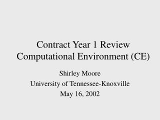 Contract Year 1 Review Computational Environment (CE)