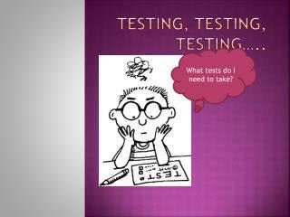 Testing, Testing, Testing…..