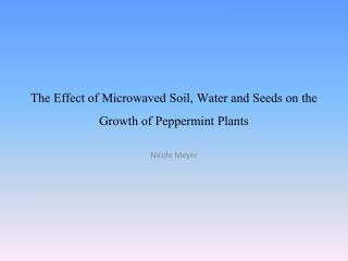 The Effect of Microwaved Soil, Water and Seeds on the Growth of Peppermint Plants