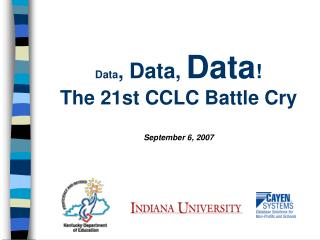 Data ,  Data ,  Data !   The 21st CCLC Battle Cry September 6, 2007