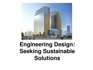 Engineering Design:  Seeking Sustainable Solutions