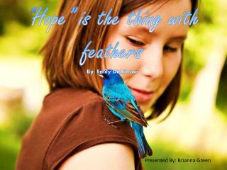 """ Hope"" is the thing with feathers By: Emily Dickinson"