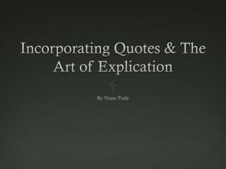 Incorporating Quotes & The Art of Explication