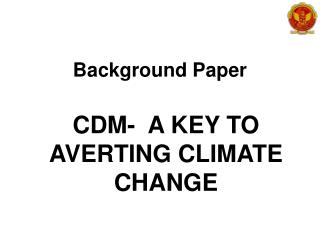 Background Paper CDM-  A KEY TO AVERTING CLIMATE CHANGE