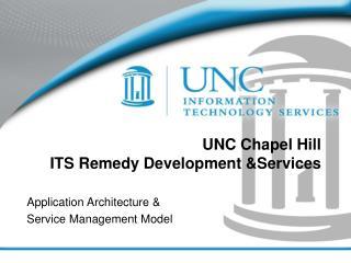 UNC Chapel Hill ITS Remedy Development &Services