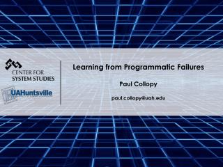 Learning from Programmatic  Failures Paul  Collopy paul.collopy@uah