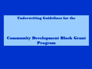 Underwriting Guidelines for the    Community Development Block Grant Program
