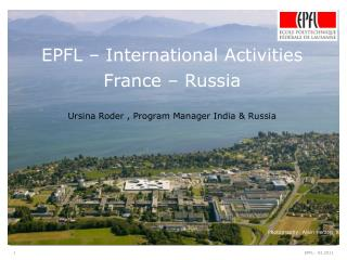 EPFL – International Activities France – Russia  Ursina Roder , Program Manager India & Russia