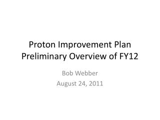 Proton Improvement Plan  Preliminary  Overview of FY12