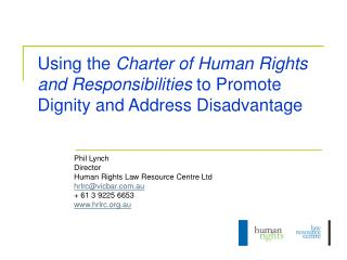 Phil Lynch Director Human Rights Law Resource Centre Ltd hrlrc@vicbar.au + 61 3 9225 6653