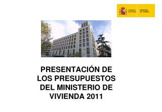 PRESENTACI�N DE LOS PRESUPUESTOS DEL MINISTERIO DE VIVIENDA 2011