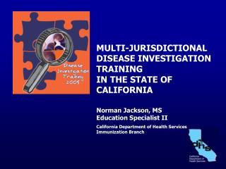 MULTI-JURISDICTIONAL DISEASE INVESTIGATION TRAINING IN THE STATE OF CALIFORNIA