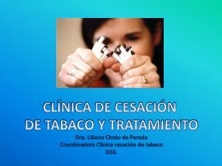 CLÍNICA DE CESACIÓN  DE TABACO Y TRATAMIENTO Dra. Liliana Choto de Parada